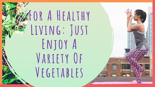 For a healthy living: just enjoy variety of vegetables