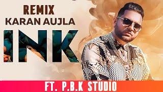 Ink Remix | Karan Aujla | J Statik | ft. P.B.K Studio | Latest Punjabi Songs 2019