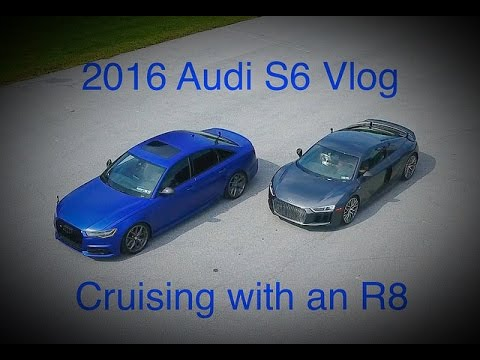 2016 Audi S6 Vlog: Cruisin with an R8