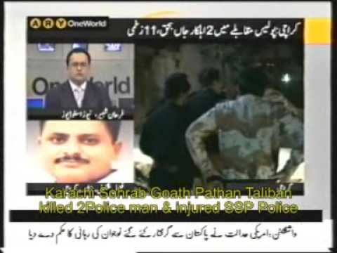 Karachi Sohrab Goath Pathan Taliban killed 2 Police man & injured SSP Police Travel Video