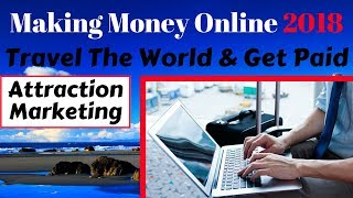 How Can I Travel The World And Get Paid 2018 | How Can I Make Money Online | Attraction Marketing
