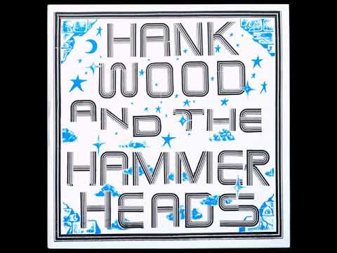 Hank Wood And The Hammerheads - Hank Wood And The Hammerheads  (Full Album)