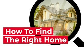 How to Choose the Right Home for You - Real Estate Tips