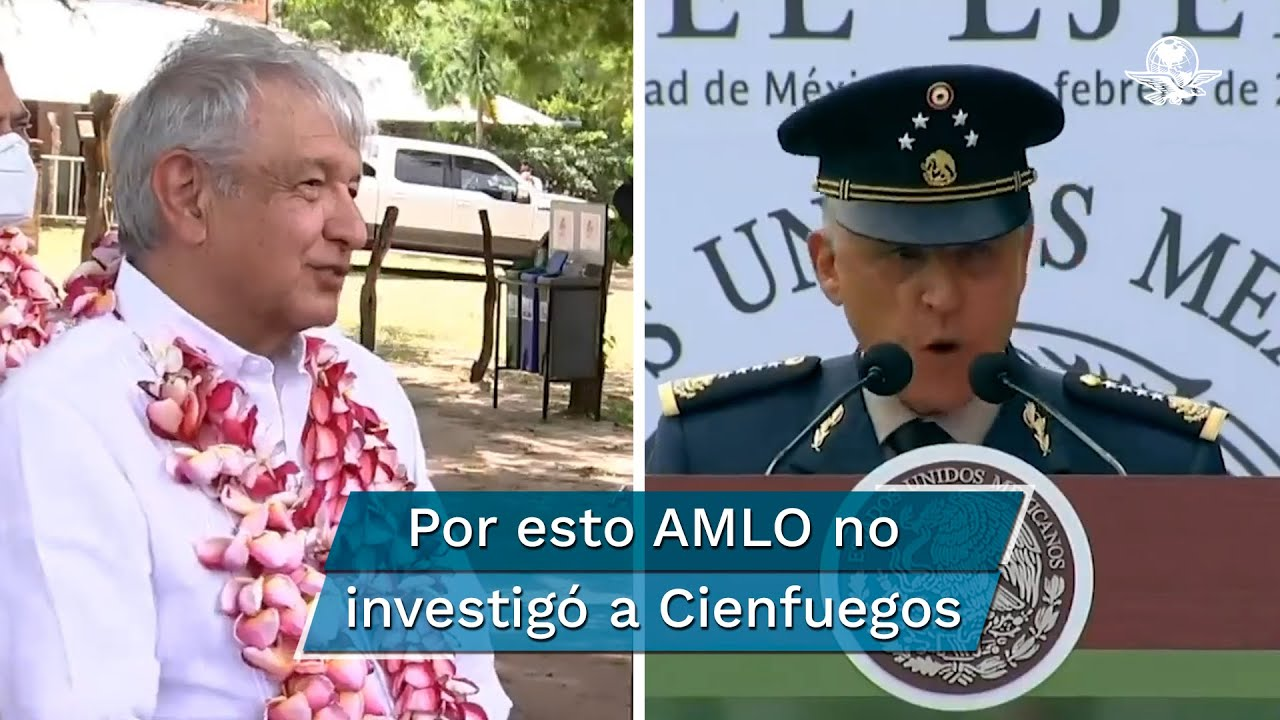 AMLO: no investigamos a Cienfuegos porque no teníamos información contra él