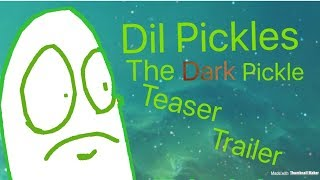 Dil Pickles:The DARK Pickle Teaser Trailer