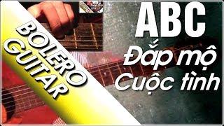 Đắp mộ cuộc tình - Học guitar điệu bolero ABC