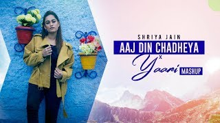 Aaj Din Chadheya | Yaari | Mashup Cover | Shriya Jain