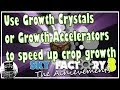 Use Growth Crystals or Growth Accelerators to speed up crop growth