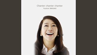 Provided to YouTube by TuneCore Japan SEA · Yoshimi Iwasaki Chanter chanter chanter ℗ 2020 Yoshimi Iwasaki Released on: 2020-04-03 Composer: ...