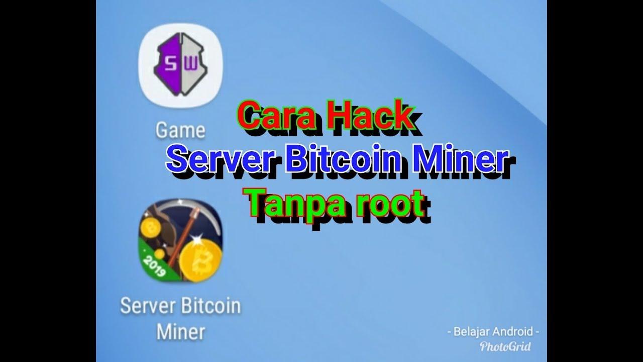 Cara hack server bitcoin miner 2019 tanpa root