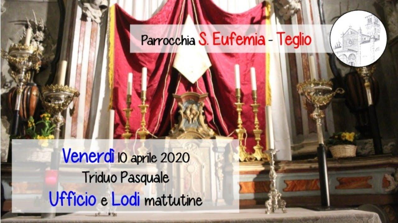Triduo Pasquale, Venerdì Santo: Ufficio delle Letture e Lodi mattutine, chiesa di S. Eufemia