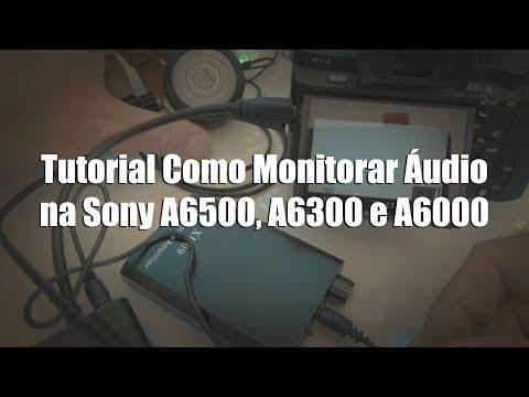 Tutorial Como Monitorar Áudio na Sony A6000, A6300 e A6500
