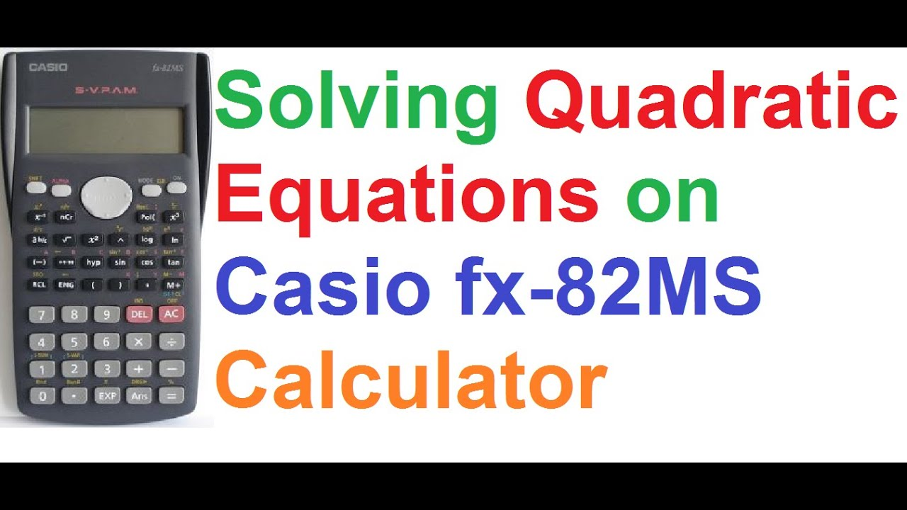 How To Solve Quadratic Equations On Casio Fx82ms Scientific Calculator By  Quadratic Formula