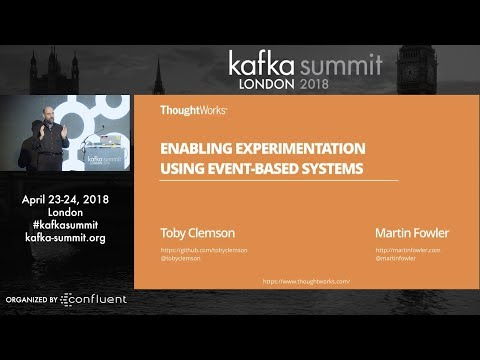 Martin Fowler + Toby Clemson | Kafka Summit 2018 Keynote (Experimentation Using Event-based Systems)