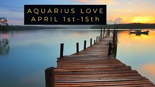 """AQUARIUS LOVE: APRIL 1st-15th  """"LOVE IS HERE, BUT ARE THEY ALREADY ATTACHED?"""""""