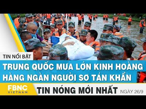 Tin mới nhất 26/9   Trung Quốc mưa lớn kinh hoàng, hàng ngàn người sơ tán khẩn   FBNC