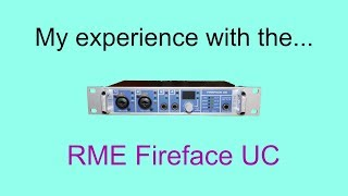 My experience with the RME Fireface UC audio interface
