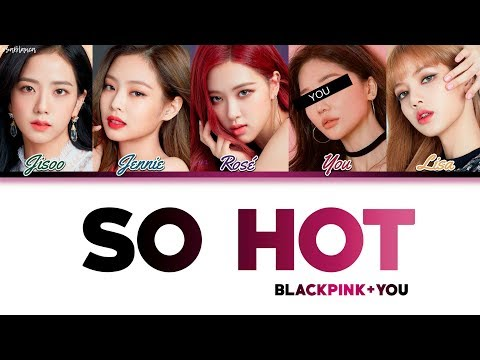 BLACKPINK – SO HOT (THEBLACKLABEL Remix) [5 Members Ver.] + YOU As Member (Color Coded HAN|ROM|ENG)