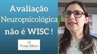 Avaliação Neuropsicológica não é WISC!