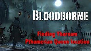 Bloodborne | Finding Yharnam Pthumerian Queen location