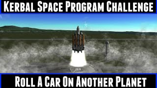 Kerbal Space Program Challenge Roll A Car On Another Planet