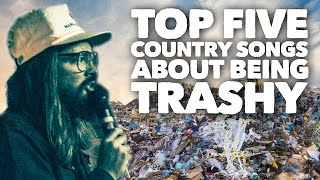 Top Five Country Songs About Being Trashy