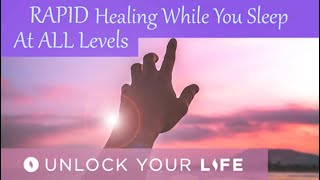 Rapid Healing While You Sleep at ALL Levels Hypnosis with Exte…