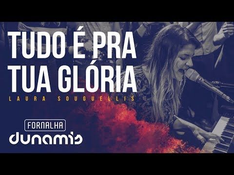Tudo é Pra Tua Glória - Laura Souguellis // Fornalha Dunamis - Março 2015