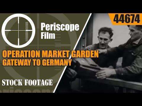 OPERATION MARKET GARDEN  / GATEWAY TO GERMANY  WWII ACT & FACT NEWSREEL  44674