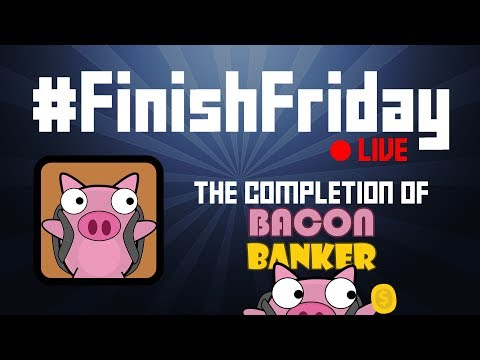 #FinishFriday Live - The Completion of Bacon Banker!