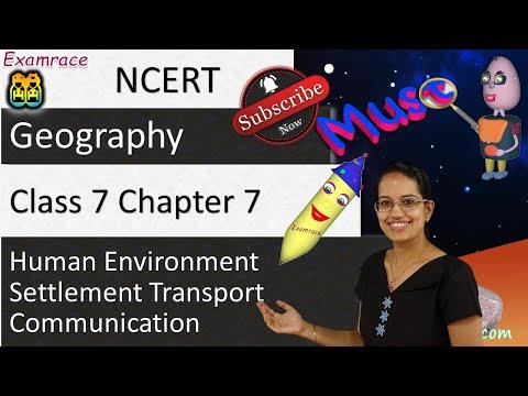 NCERT Class 7 Geography Chapter 7: Human Environment Settlement Transport Communication