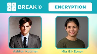 Code Break 3.0: Encryption with Ashton Kutcher and Mia Gil Epner
