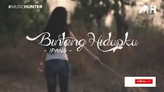 Ipang - Bintang Hidupku ( Lirik Video )