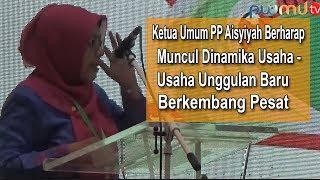 Pidato Iftitah Ketua Umum PP Aisyiyah : Berharap Muncul Dinamika Usaha Usaha Unggulan
