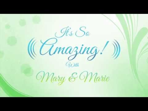 Its So Amazing with Mary & Marie