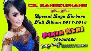 CS. SANGKURIANG - Album Pikir Keri - Terbaru 2017 [FULL ALBUM]
