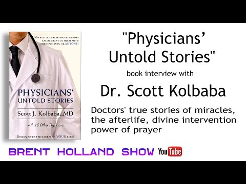 Physicians' Untold Stories true miracles afterlife power of prayer Dr Scott Kolbaba Brent Holland