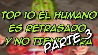 TOP 10 EL HUMANO ES RETRASADO Y NO TIENE CURA PARTE 3 - 8cho