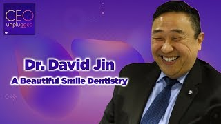 Dr. David Jin of A Beautiful Smile Dentistry | CEO Unplugged