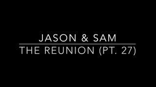 JaSam Reunion Story (Pt. 27)