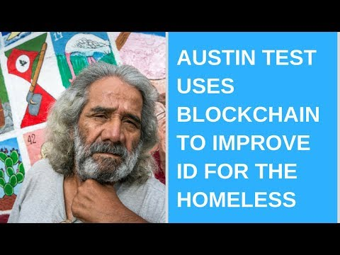 Daily Tech News - Austin test uses blockchain to improve ID for the homeless