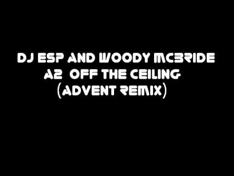 DJ ESP aka  Woody McBride - a2 off the ceiling (advent remix)