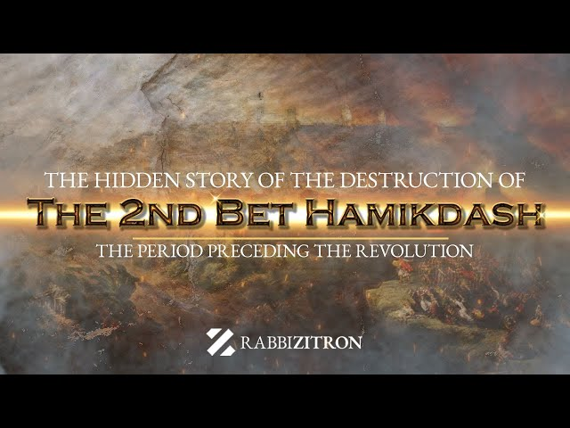 The Hidden Story Of The Destruction Of The 2nd Bet Hamikdash: The Period Preceding The Revolution