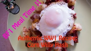 BF1 Meal Time 1: Authentic WW1 Recipe, Corn Willy Hash