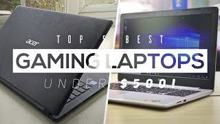 Top 5 Best Budget Gaming Laptops Under $500 2018!