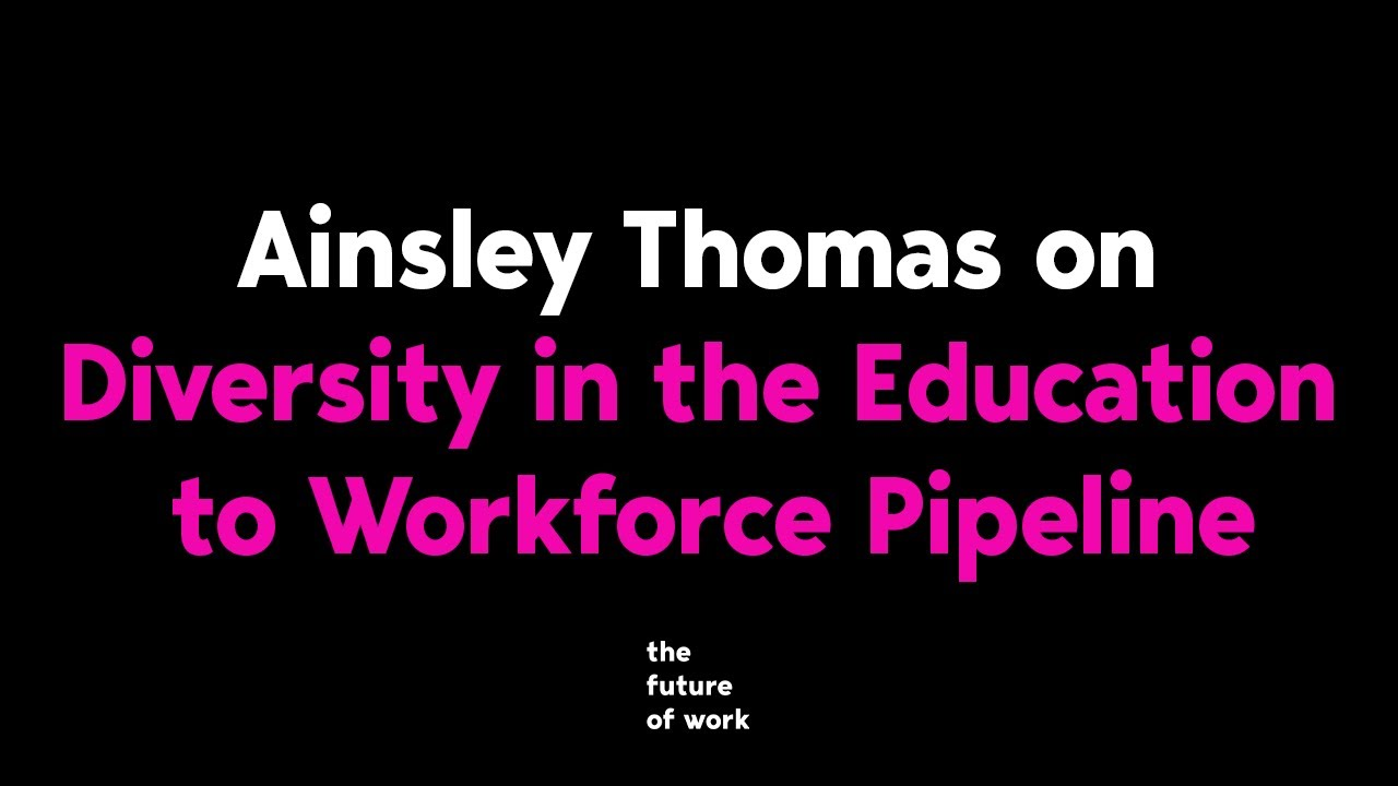 Ainsley Thomas on Diversity and Education   The Future of Work