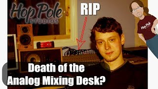 The Death of the Analog Mixing Desk - a modern Studio Engineer's perspective