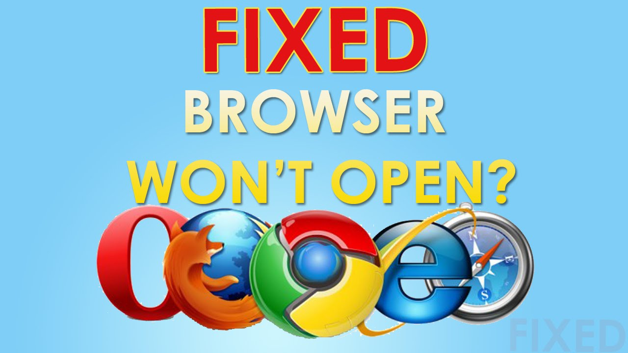 [FIXED] Browser Won't Open / Load / Start? - Chrome, Firefox, IE & Safari!