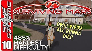 Surviving Mars Gameplay Ep 10 ►THE COLONY IS DYING!◀ 485% HARDEST DIFFICULTY PLAYTHROUGH