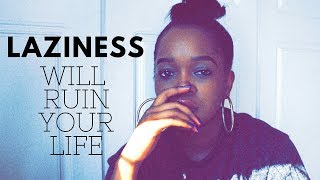Laziness Will Ruin Your Life   Lisa M